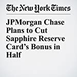 JPMorgan Chase Plans to Cut Sapphire Reserve Card's Bonus in Half | Ron Lieber