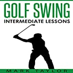 Golf Swing: Intermediate Lessons | Mark Taylor