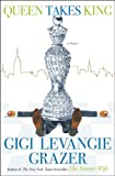Queen Takes King: A Novel by Gigi Levangie Grazer
