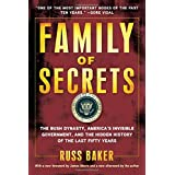 Family of Secrets: The Bush Dynasty, America's Invisible Government, and the Hidden History of the Last Fifty Years ~ Russ Baker