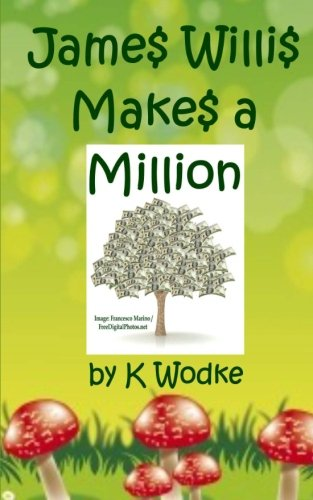 James Willis Makes a Million: K Wodke: 9781460905951: Amazon.com: Books