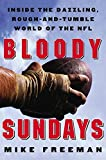 Bloody Sundays: Inside the Dazzling, Rough-and-Tumble World of the NFL (0060089199) by Freeman, Mike