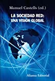 La sociedad red / The Network Society: Una visión global / A Cross Cultural Perspective (Alianza Ensayo) (Spanish Edition)