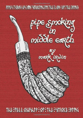 Pipe Smoking In Middle Earth: Mark Irwin: 9781105429033: Amazon.com: Books