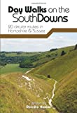Day Walks on the South Downs: 20 Circular Routes in Hampshire & Sussex Deirdre Huston