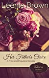 Her Father's Choice: A Pride and Prejudice Novella (Choices Book 1) (English Edition)