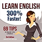 Learn English 300% Faster: 69 Tips to Speak English Like a Native English Speaker! | Sebastian Archer