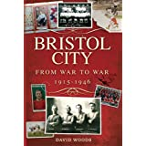 Bristol City (Volume 2): From War to War 1915-1946 (Desert Island Football Histories)