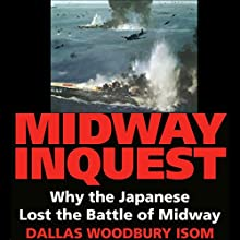 Midway Inquest: Why the Japanese Lost the Battle of Midway | Livre audio Auteur(s) : Dallas W. Isom Narrateur(s) : Mark Sando