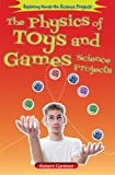 The Physics of Toys and Games Science Projects (Exploring Hands-On Science Projects (Enslow))