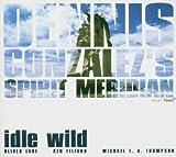 Idle Wild Dennis Gonzalez