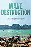 Wave of Destruction: The Stories of Four Families and Historys Deadliest Tsunami