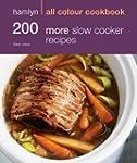 200 More Slow Cooker Recipes: Hamlyn...