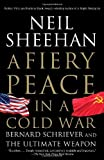 A Fiery Peace in a Cold War: Bernard Schriever and the Ultimate Weapon (Vintage) (0679745491) by Sheehan, Neil