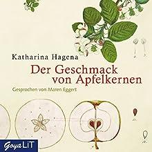 Der Geschmack von Apfelkernen Hörbuch von Katharina Hagena Gesprochen von: Maren Eggert