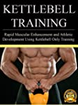 Kettlebell Training: Rapid Muscular E...