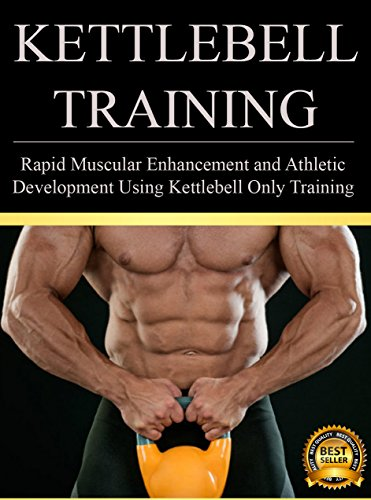 Kettlebell Training: Rapid Muscular Enhancement and Athletic Development Using Kettlebell Only Training (Kettlebell Training and Workouts Book 1) (English Edition)