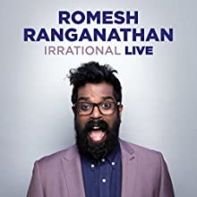 Romesh Ranganathan: Irrational Live Performance by Romesh Ranaganathan Narrated by Romesh Ranganathan