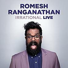 Romesh Ranganathan: Irrational Live Performance by Romesh Ranaganathan Narrated by Romesh Ranganathan