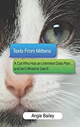 Texts From Mittens- A Cat Who Has an Unlimited Data Plan...and Isnt Afraid to Use It