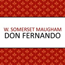 Don Fernando (       UNABRIDGED) by W. Somerset Maugham Narrated by Crispin Redman