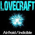 Air froid / Indicible | Livre audio Auteur(s) : Howard Phillips Lovecraft Narrateur(s) : Rémi Pous