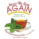 Never Be Sick Again: Health Is a Choice, Learn How to Choose It Hörbuch von Raymond Francis, Kester Cotton Gesprochen von: Alan Sklar