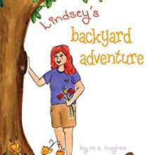 Lindsey's Backyard Adventure (       UNABRIDGED) by M. E. Hughes Narrated by Melissa Madole