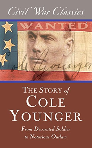 Cole Younger - The Story of Cole Younger (Civil War Classics): From Decorated Soldier to Notorious Outlaw