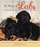 img - for In Praise of Labs: Celebrating the World's Greatest Dog book / textbook / text book
