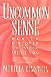 Uncommon Sense: How to Discover the Psychic Inside You (0394571649) by Einstein, Patricia