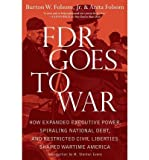img - for [ FDR GOES TO WAR: HOW EXPANDED EXECUTIVE POWER, SPIRALING NATIONAL DEBT, AND RESTRICTED CIVIL LIBERTIES SHAPED WARTIME AMERICA - GREENLIGHT ] By Folsom, Burton W, Jr. ( Author) 2013 [ Paperback ] book / textbook / text book