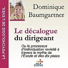 Le décalogue du dirigeant ou le processus d'individuation revisité à travers le mythe de l'Exode et des dix plaies | Livre audio Auteur(s) : Dominique Baumgartner Narrateur(s) : Dominique Baumgartner
