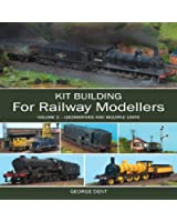 Kit Building for Railway Modellers: Volume 2: Volume 2 - Locomotives and Multiple Units