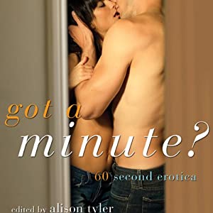 Got a Minute?: 60 Second Erotica | [Alison Tyler (editor), Marie Potoczny, Sharon Wachsler]