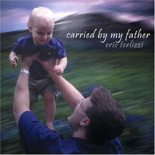 Eric Terlizzi - Carried by my Father