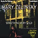 Something Very Wild: New Orleans Legacy, Book 2 (       UNABRIDGED) by Mary Zelinsky Narrated by Janean Jorgensen