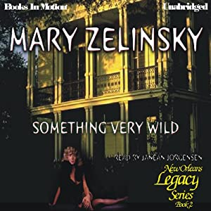 Something Very Wild: New Orleans Legacy, Book 2 | [Mary Zelinsky]