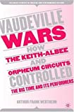 img - for Vaudeville Wars: How the Keith-Albee and Orpheum Circuits Controlled the Big-Time and Its Performers (Palgrave Studies in Theatre and Performance History) book / textbook / text book