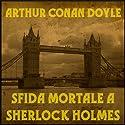 Sfida mortale a Sherlock Holmes Audiobook by Arthur Conan Doyle Narrated by Giorgio Perkins