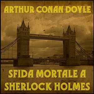 Sfida mortale a Sherlock Holmes | [Arthur Conan Doyle]