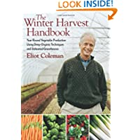 The Winter Harvest Handbook: Year Round Vegetable Production Using Deep Organic Techniques and Unheated Greenhouses...