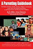 img - for A Parenting Guidebook: The Roles of School, Family, Teachers, Religion, Community, Local, State and Federal Government in Assisting Parents with Rearing Their Children book / textbook / text book