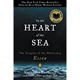In the Heart of the Sea: The Tragedy of the Whaleship Essex ~ Nathaniel Philbrick