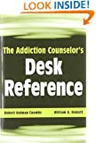 The Addiction Counselor's Desk Reference