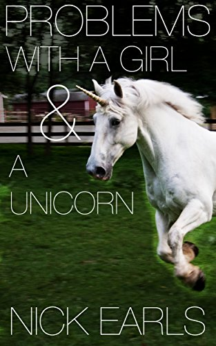 Problems With a Girl & a Unicorn: A short story