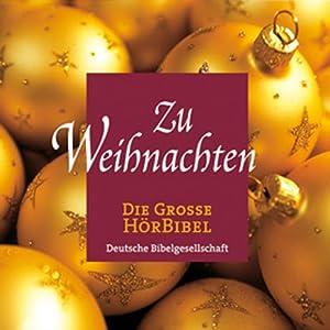 Zu Weihnachten. Die große Hörbibel Hörbuch