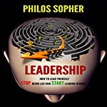 Leadership: How to Lead Yourself - Stop Being Led and Start Leading Others (Become Successful) | Philos Sopher