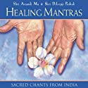 Healing Mantras: Sacred Chants from India  by Shri Anandi Ma, Shri Dileepji Pathak Narrated by Shri Anandi Ma, Shri Dileepji Pathak
