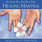 Healing Mantras: Sacred Chants from India | [Shri Anandi Ma, Shri Dileepji Pathak]